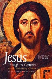 Jesus Through the Centuries - His Place in the History of Culture | Jaroslav Pelikan |