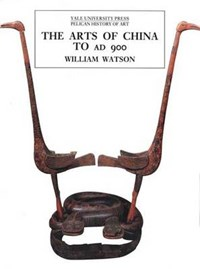 The Arts of China to A.D. 900   William Watson  