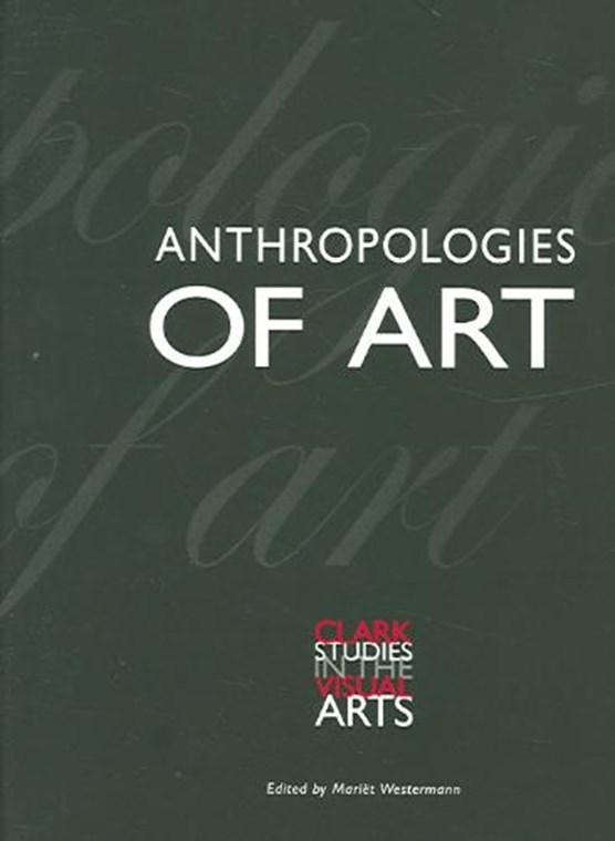 Anthropologies of Art - Clark Studies in the Visual Arts Series