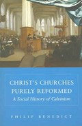 Christ's Churches Purely Reformed | Philip Benedict |
