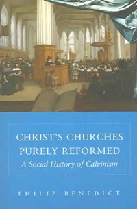 Christ?s Churches Purely Reformed   Philip Benedict  