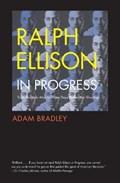 Ralph Ellison in Progress   Adam Bradley  