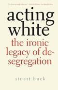 Acting White | Stuart Buck |