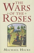 The Wars of the Roses | Michael Hicks |