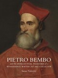 Pietro Bembo and the Intellectual Pleasures of a Renaissance Writer and Art Collector   Susan Nalezyty  