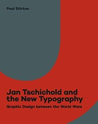 Jan tschichold and the new typography   Paul Stirton  