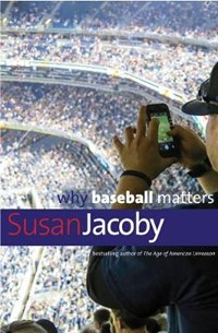 Why Baseball Matters | Susan Jacoby |