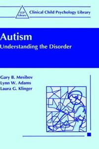 Autism | Mesibov, Gary B.; Adams, Lynn W.; Klinger, Laura G. |