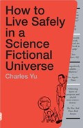 How to Live Safely in a Science Fictional Universe | Charles Yu |