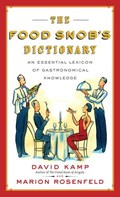 The Food Snob's Dictionary   David Kamp ; Marion Rosenfeld  