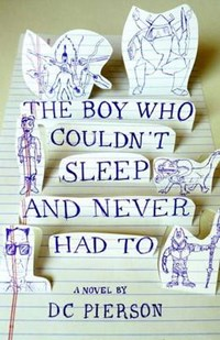 The Boy Who Couldn't Sleep and Never Had to   D. C. Pierson  