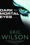 Dark to Mortal Eyes | Eric Wilson |