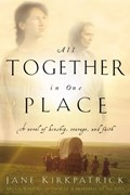 All Together in One Place   Jane Kirkpatrick  