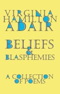 Beliefs and Blasphemies   Virginia Adair  