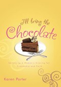 I'll Bring the Chocolate   Karen Porter  