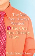 The Man You Always Wanted Is the One You Already Have   Paula Friedrichsen  