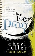 When Teens Pray | Cheri Fuller ; Ron Luce |