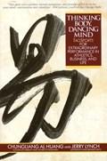 Thinking Body, Dancing Mind | Chungliang Al Huang ; Jerry Lynch |