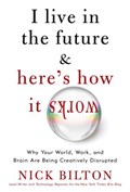 I Live in the Future & Here's How It Works   Nick Bilton  