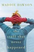 The Stuff That Never Happened | Maddie Dawson |