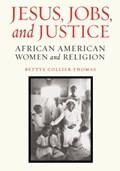 Jesus, Jobs, and Justice | Bettye Collier-Thomas |