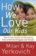 How We Love Our Kids | Milan Yerkovich ; Kay Yerkovich |