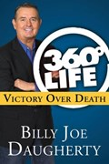 360-Degree Life: Victory Over Death   Billy Joe Daugherty  