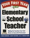 Your First Year As an Elementary School Teacher | Lynne Marie Rominger ; Karen Heisinger ; Natalie Elkin |