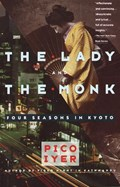 The Lady and the Monk   Pico Iyer  