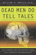 Dead Men Do Tell Tales | William R. Maples ; Michael Browning |