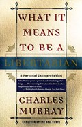 What It Means to Be a Libertarian   Charles Murray  