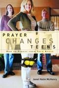 Prayer Changes Teens | Janet Holm McHenry |