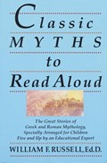 Classic Myths to Read Aloud | William F. Russell |