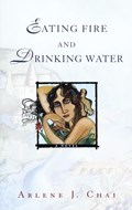 Eating Fire and Drinking Water   Arlene J. Chai  