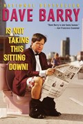 Dave Barry Is Not Taking This Sitting Down   Dave Barry  