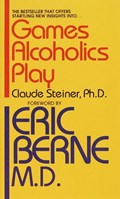 Games Alcoholics Play   Ph.D. Claude M. Steiner  