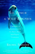 To Touch a Wild Dolphin | Rachel Smolker |