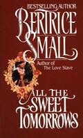 All the Sweet Tomorrows | Bertrice Small |