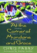 At the Corner of Mundane and Grace | Christopher H. Fabry |