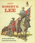 Meet Robert E Lee   George W.S. Trow  