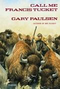 Call Me Francis Tucket | Gary Paulsen |