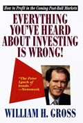 Everything You've Heard About Investing Is Wrong! | William H. Gross |