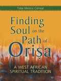 Finding Soul on the Path of Orisa   Tobe Melora Correal  
