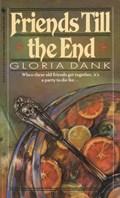 FRIENDS TILL THE END | Gloria Dank |