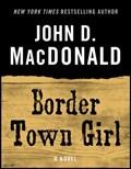 Border Town Girl | John D. MacDonald |
