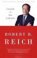 Locked in the Cabinet   Robert B. Reich  