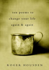 Ten Poems to Change Your Life Again and Again | Roger Housden |