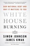White House Burning | Simon Johnson ; James Kwak |