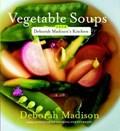 Vegetable Soups from Deborah Madison's Kitchen | Deborah Madison |