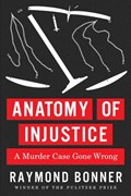Anatomy of Injustice   Raymond Bonner  